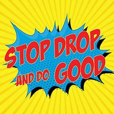 Stop, Drop, & Do Good!