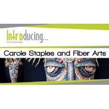 Introducing...Carole Staples and Fiber Arts