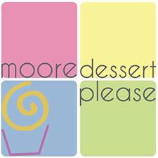 Moore Dessert Please!