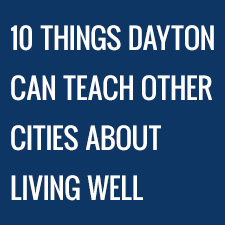 10 Things Dayton Can Teach Other Cities About Living Well