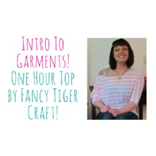Intro To Garments - Fancy Tiger Crafts One Hour Top
