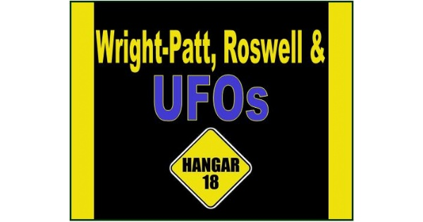 Wright-Patt, Roswell & UFOs