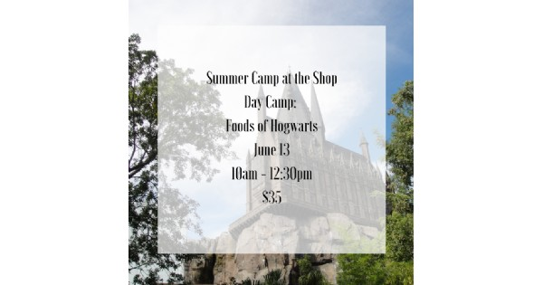 Summer Camp at the Shop - Food of Hogwarts