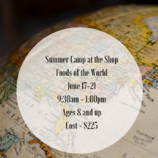 Summer Camp at the Shop - Foods of the World
