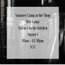 Summer Camp at the Shop - Science in the Kitchen