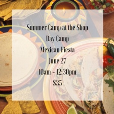 Summer Camp at the Shop - Mexican Fiesta