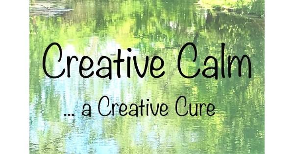 Creative Calm.... a creative cure