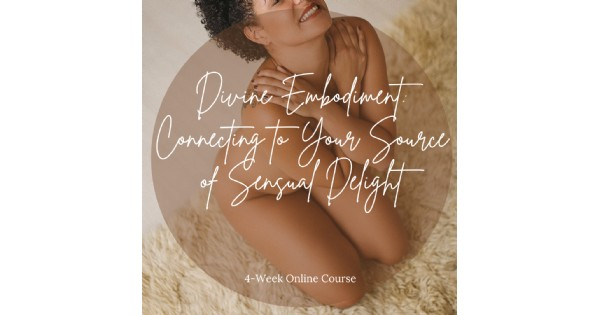 Divine Embodiment: Connecting to Your Source of Sensual Delight