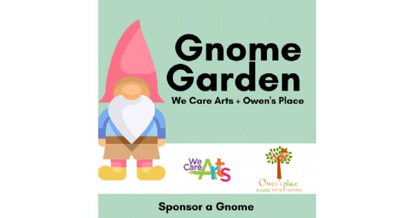 We Care Arts & Owen's Place Gnome Garden