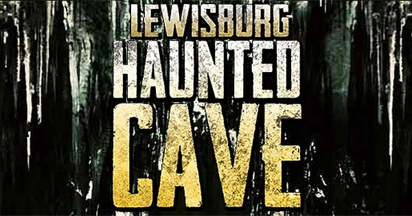 Lewisburg Haunted Cave