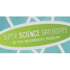 Super Science Saturday - Boonshoft Museum